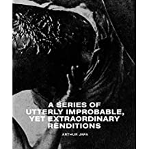 Arthur Jafa: A Series of Utterly Improbable, Yet Extraordinary Renditions: Ausst. Kat. Serpentine Galleries, London / Julia Stoschek Collection, Berlin, 2018