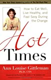 Hot Times: How to Eat Well, Live Healthy, and Feel Sexy During the Change by Ann Louise Gittleman Ph.D. CNS (2005-08-18)