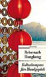 Reise nach Hongkong: Kulturkompass fürs Handgepäck (Unionsverlag Taschenbücher) - Françoise Hauser