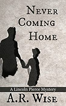 Never Coming Home (Lincoln Pierce Mysteries Book 1) by [Wise, A.R.]