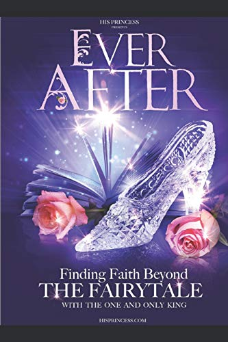 (EVER AFTER: Finding Faith Beyond The Fairytale)