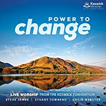 Power To Change: Live Worship From The Keswick Convention 2016 by Steve James