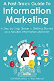A FAST-TRACK GUIDE TO INFORMATION MARKETING: A Step by Step Guide to Getting Started as a Newbie Information Marketer (English Edition)