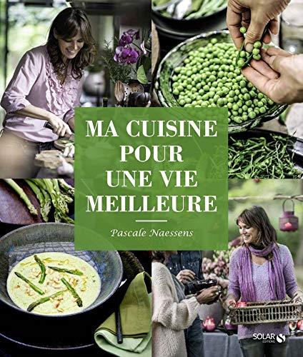 Ma cuisine pour une vie meilleure par Pascale NAESSENS