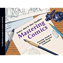 Mastering Comics: Drawing Words & Writing Pictures Continued by Jessica Abel (2012-05-08)