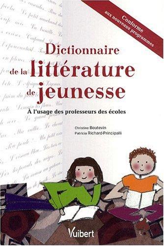 Dictionnaire de la littérature de jeunesse : A l'usage des professeurs des écoles