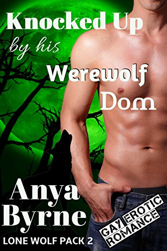 Knocked Up by His Werewolf Dom: Gay Mpreg (Lone Wolf Pack Book 2)