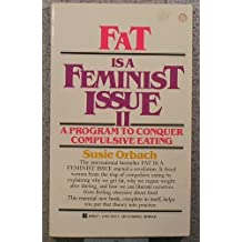Fat Is a Feminist Issue II: A Program to Conquer Compulsive Eating by Susie Orbach (1991-08-26)
