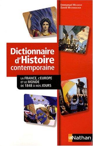 Dictionnaire d'histoire contemporaine : La France, l'Europe et le monde de 1848  nos jours by Emmanuel Melmoux (2008-08-21)