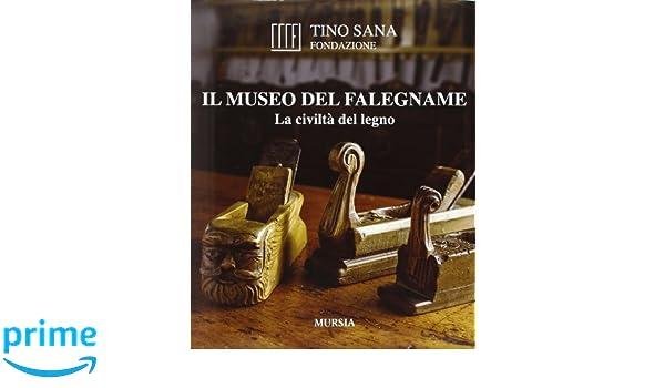 Il Museo Del Falegname La Civiltà Del Legno Amazonit Tino Sana