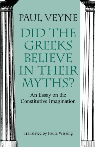 Did the Greeks Believe in Their Myths?: An Essay on the Constitutive Imagination by Veyne (1988) Paperback