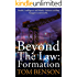 Beyond The Law: Formation