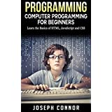 Programming: Computer Programming For Beginners: Learn The Basics Of HTML5, JavaScript, & CSS (Coding, C Programming, Java Programming, Web Design, JavaScript, Python, HTML and CSS) (English Edition)