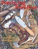 Image de Practicing Primitive: A Handbook of Aboriginal Skills