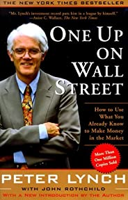 One Up on Wall Street: How to Use What You Already Know to Make Money in the Market by Peter Lynch, John Rothc