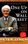One Up on Wall Street: How to Use What You Already Know to Make Money in the Market by Peter Lynch, John Rothchild...