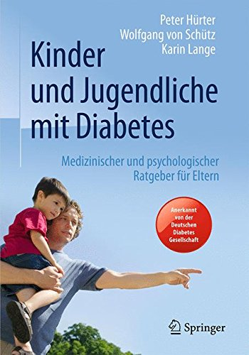Kinder und Jugendliche mit Diabetes: Medizinischer und psychologischer Ratgeber für Eltern