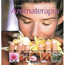 Aromaterapia: Guía práctica de aceites esenciales para el cuerpo, la mente y el espíritu (Salud y vida natural)