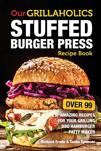 Non-stick-burger (Our Grillaholics Stuffed Burger Press Recipe Book: 99 Amazing Recipes for Your Grilling BBQ Hamburger Patty Maker (Discover & Taste New Enormous, ... Packed, Stuffed Burgers Every Time!, Band 1))