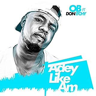 Adey Like Am (feat. Don Itchy)