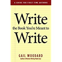 Write the Book You're Meant to Write: A Guide for First-time Authors (English Edition)