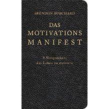 Das MotivationsManifest: 9 Versprechen, das Leben zu meistern