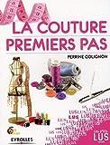 La couture, premiers pas: Le guide indispensable de la couturière néophyte !...