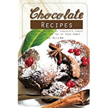 Chocolate Recipes: Amazing Recipes of Chocolate Cakes That You Can Try at Your Home!