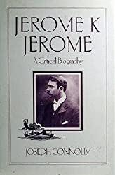 Jerome K. Jerome: A Critical Biography by Joseph Connolly (1982-08-06)