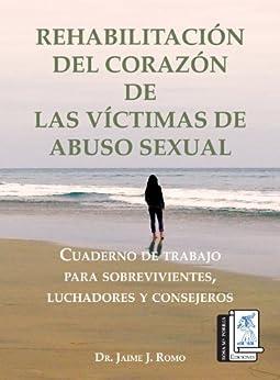 Rehabilitación del corazón de las víctimas de abuso sexual de [Romo, Jaime J.]
