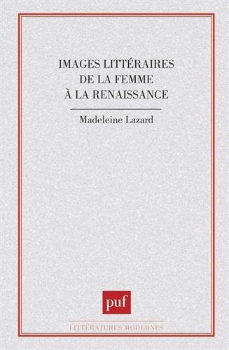 Images littéraires de la femme à la Renaissance par Madeleine Lazard