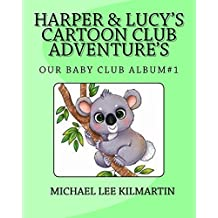 Harper And Lucy's Cartoon Club Adventures: Our Baby Club Album #1: Volume 1