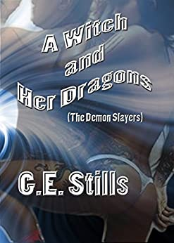 A Witch and Her Dragons (The Demon Slayers Book 1) by [Stills, G.E.]