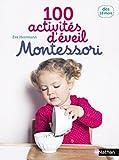 100 activités d'éveil Montessori : Dès 18 mois