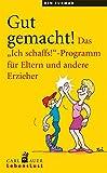 Gut gemacht!: Das Ich schaffs!-Programm für Eltern und andere Erzieher