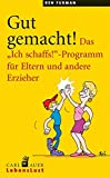 """Gut gemacht!: Das """"Ich schaffs!""""-Programm f?r Eltern und andere Erzieher"""