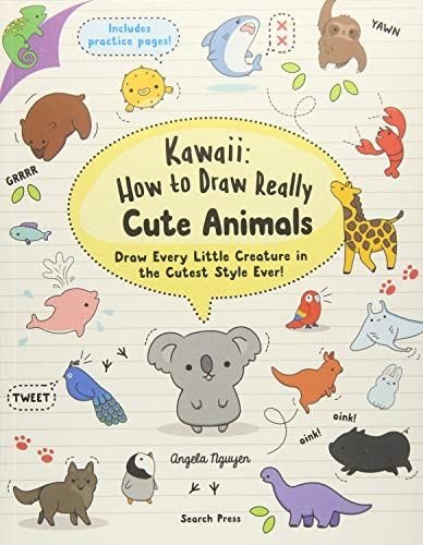Kawaii: How to Draw Really Cute Animals: Draw Every Little Creature in the Cutest Style Ever! par Angela Nguyen