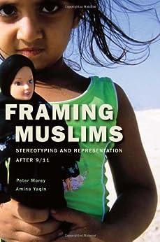 Framing Muslims by [Morey, Peter, Yaqin, Amina]