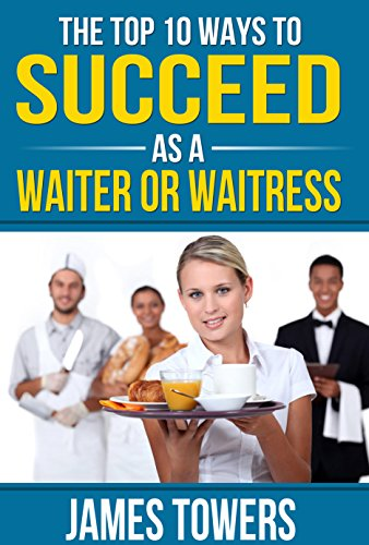 The top 10 ways to succeed as a waiter or waitress (English Edition) -