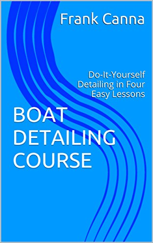 BOAT DETAILING COURSE: Do-It-Yourself Detailing in Four Easy Lessons Descargar PDF