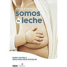 Somos la leche: Dudas, consejos y falsos mitos sobre la lactancia (Embarazo, bebé y niño)