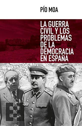 La guerra civil y los problemas de la democracia en España (Nuevo Ensayo nº 9) por Pío Moa