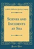 Scenes and Incidents at Sea (Classic Reprint)