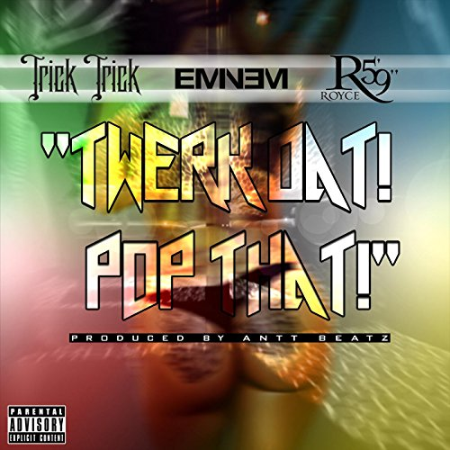twerk-dat-pop-that-feat-eminem-royce-da-59-explicit