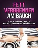 Fett verbrennen am Bauch: Schnell abnehmen am Bauch, Bauchfett verlieren und...