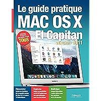 Le guide pratique Mac OS X El Capitan: Version 10.11. - Débutant ou expert, un guide pour tous (Série Hightech)