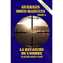 La Revanche de l'Ombre - Guerres sous-marines, tome 3 (Guerres sous marines)