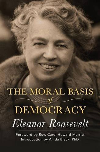 The Moral Basis of Democracy by Eleanor Roosevelt (2016-07-19)