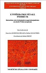 L'intégration pénale indirecte : Interactions entre droit pénal et coopération judiciaire au sein de l'Union européenne