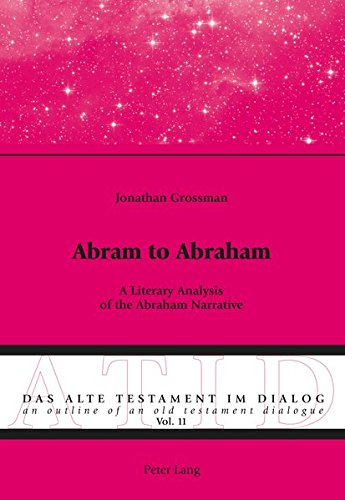 Abram to Abraham: A Literary Analysis of the Abraham Narrative (Alte Testament Im Dialog - an Outline of an Old Testament Dialogue)